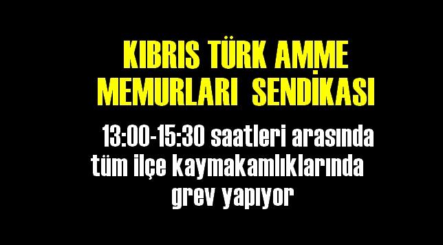 IBRIS TÜRK AMME MEMURLARI  SENDİKASI bugün  13:00-15:30 saatleri arasında tüm ilçe kaymakamlıklarında  grev yapıyor