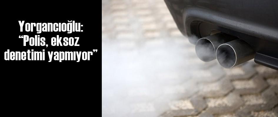 Yorgancıoğlu:  'Polis, eksoz denetimi yapmıyor'