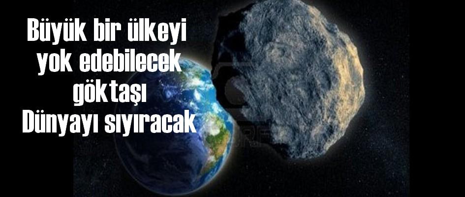 Büyük bir ülkeyi yok edebilecek göktaşı Dünyayı sıyıracak
