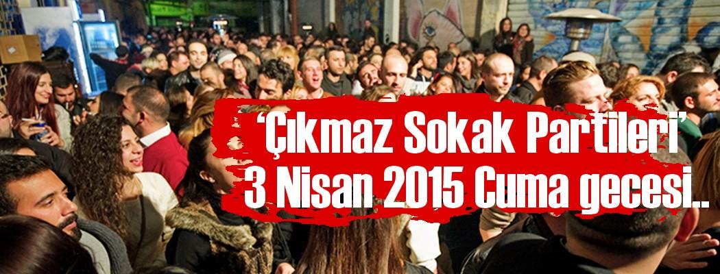 'Çıkmaz Sokak Partileri' 3 Nisan 2015 Cuma gecesi 'sokağı sevenlerle' buluşmaya hazırlanıyor.