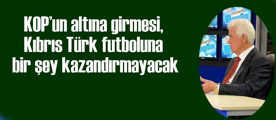 Eroğlu: KOP'un altına girmesi, Kıbrıs Türk futboluna bir şey kazandırmayacak