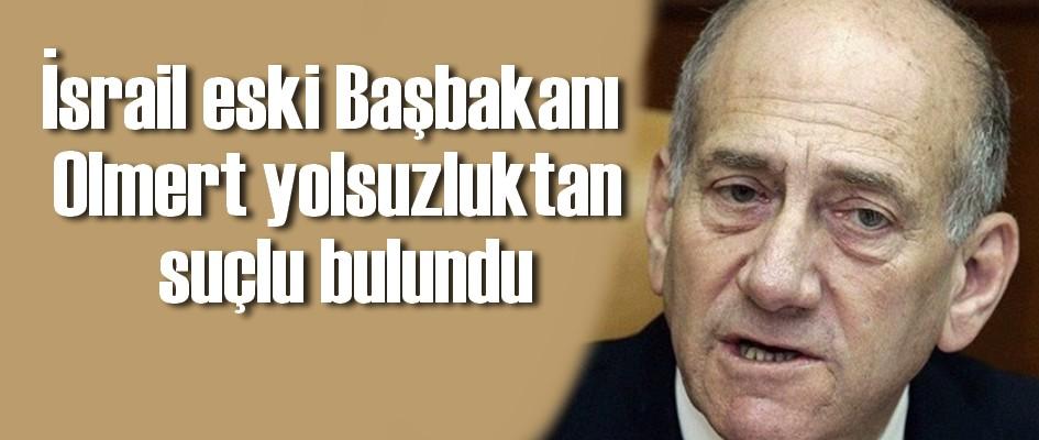 İsrail eski Başbakanı Olmert yolsuzluktan suçlu bulundu