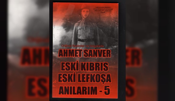Ahmet Sanver'in 'Eski Kıbrıs  Eski Lefkoşa Anılarım'  kitabı çıktı