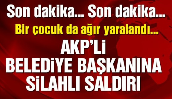 Son dakika… AKP'li başkana silahlı saldırı