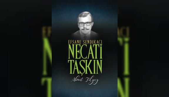"""Tolgay'ın yeni kitabı """"Efsane Sendikacı Necati Taşkın"""" yayımlandı"""