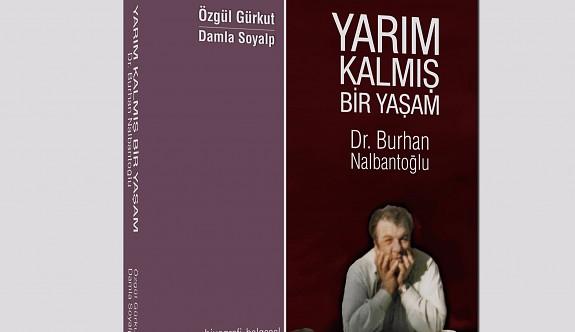 """""""Yarım Kalmış Bir Yaşam Dr. Burhan Nalbantoğlu"""" adlı kitap yarın akşam tanıtılacak"""