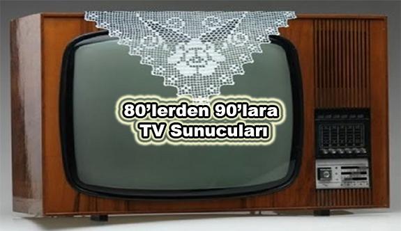 80'lerden 90'lara TV Sunucuları