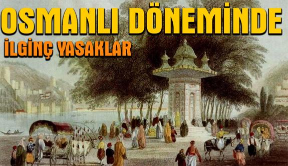 Osmanlı Döneminde İlginç Yasaklar