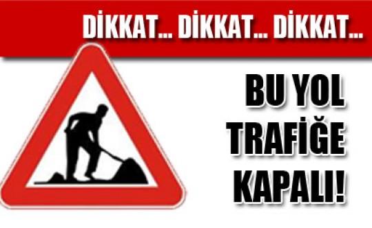 Pazar günü trafiğe kapalı yol