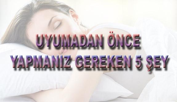 Uyumadan Önce Yapmanız Gereken 5 Şey