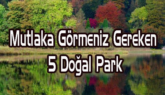 Mutlaka Görmeniz Gereken 5 Doğal Park