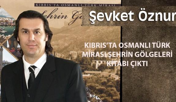 Kıbrıs'ta Osmanlı Türk Mirası Şehrin Gölgeleri Kitabı Çıktı