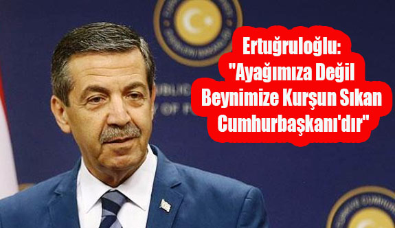 """Ertuğruloğlu: """"Ayağımıza Değil Beynimize Kurşun Sıkan Cumhurbaşkanı'dır"""""""