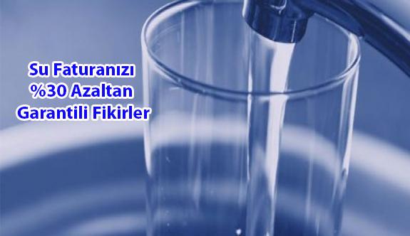 Su Faturanızı %30 Azaltan Garantili Fikirler