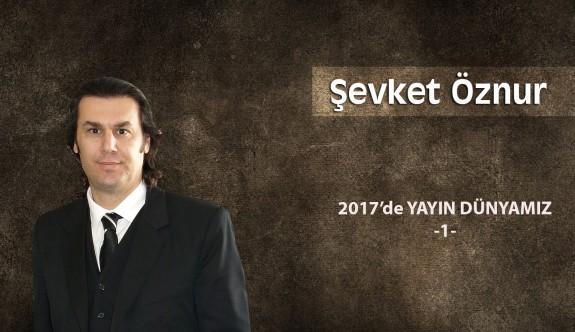 2017'da YAYIN DÜNYAMIZ -1-