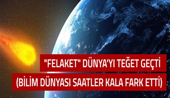 """""""Felaket"""" Dünya'yı teğet geçti"""