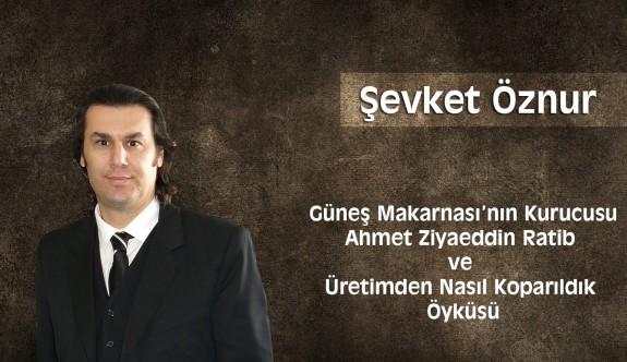 Güneş Makarnası'nın Kurucusu  Ahmet Ziyaeddin Ratib  ve  Üretimden Nasıl Koparıldık  Öyküsü