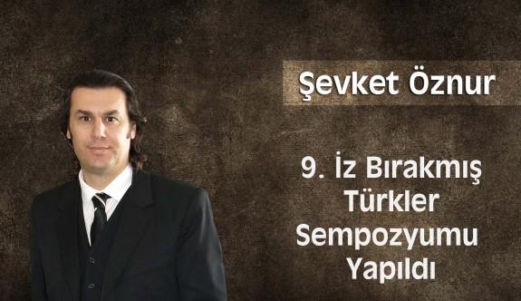 9.İz Bırakmış Türkler Sempozyumu Yapıldı.