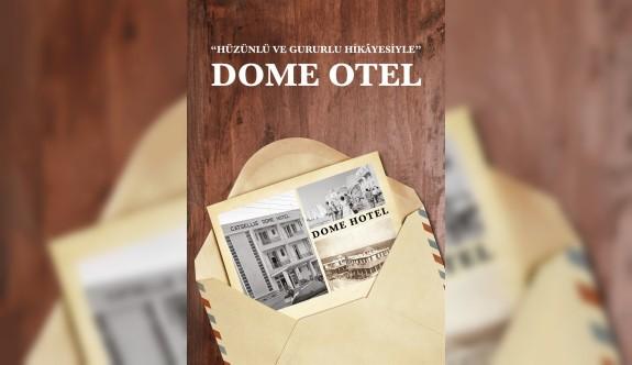 Hüzünlü ve Gururlu Hikayesiyle Dome Otel