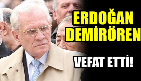 Erdoğan Demirören vefat etti