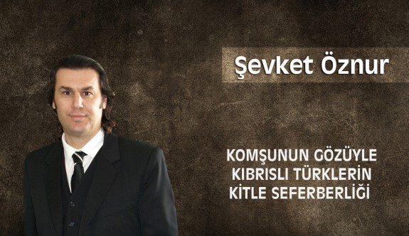Komşunun Gözüyle Kıbrıslı Türklerin Kitle Seferberliği