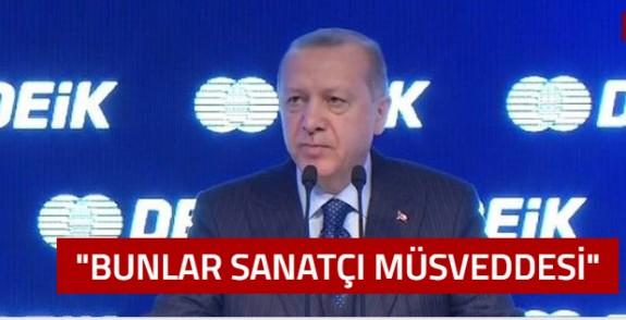 Erdoğan: Bunlar sanatçı müsveddesi