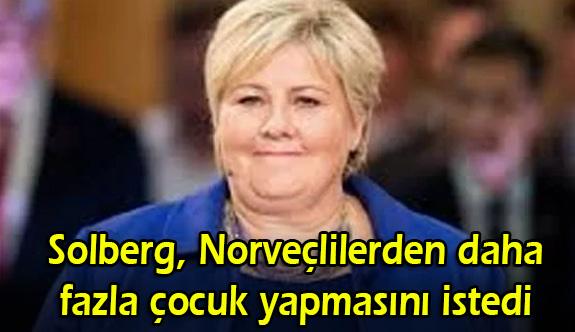 Solberg, Norveçlilerden daha fazla çocuk yapmasını istedi