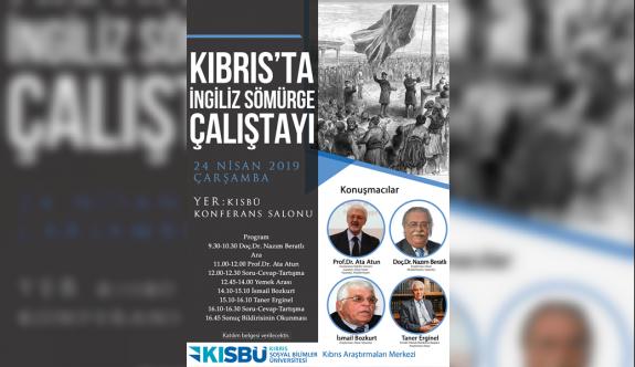 """KISBÜ """"Kıbrıs'ta İngiliz Sömürge Çalıştayı"""" düzenliyor"""