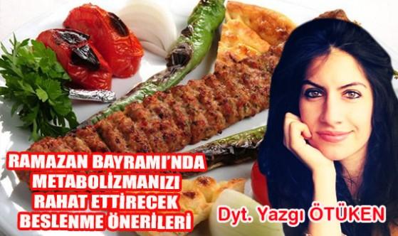Ramazan Bayramı'nda metabolizmanızı rahat ettirecek beslenme önerileri