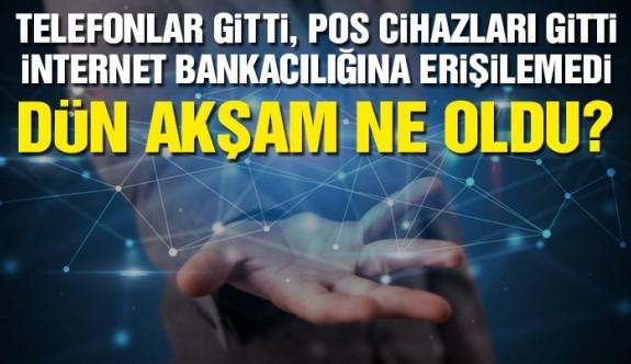 Dün akşam İnternet bankacılığı, GSM ve POS'larda erişim sorunu yaşandı