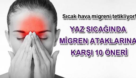 Sıcak havada migren ataklarına karşı 10 etkili öneri