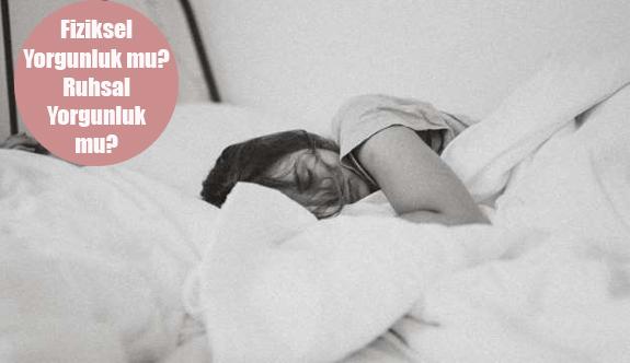 Yorgunluk Hissinin Fiziksel Değil Ruhsal Olduğunu Gösteren 8 İşaret