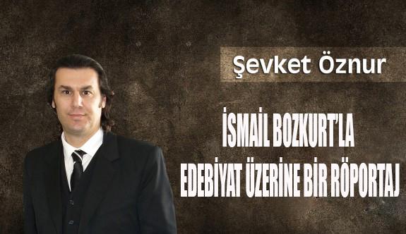 İsmail Bozkurt'la edebiyat üzerine bir röportaj