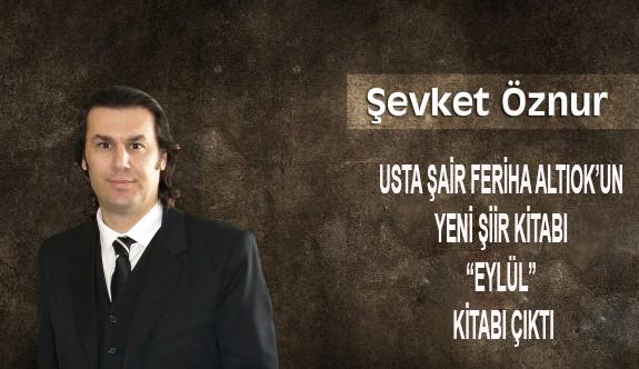 """Usta Şair Feriha Altıok'un yeni şiir kitabı """"EYLÜL"""" kitabı çıktı"""