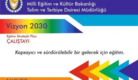 """""""Vizyon 2030"""" adıyla """"Eğitim Strateji Planı Çalıştayı"""" düzenleniyor"""