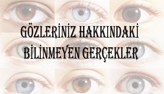 Gözleriniz hakkındaki bilinmeyen gerçekler
