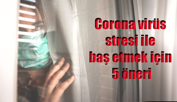 Corona virüs stresi ile baş etmek için 5 öneri