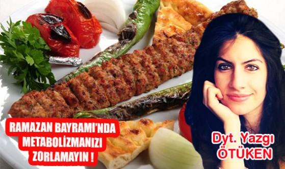 Ramazan Bayramı'nda metabolizmanızı zorlamayın