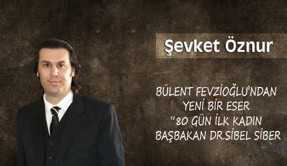 """Bülent Fevzioğlu'nun """"80 Gün İlk Kadın Başbakan Dr.Sibel Siber"""" kitabı"""
