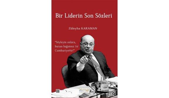 """Züleyha Karaman'ın  """"Bir Liderin Son Sözleri"""" isimli kitabı yayımlandı"""
