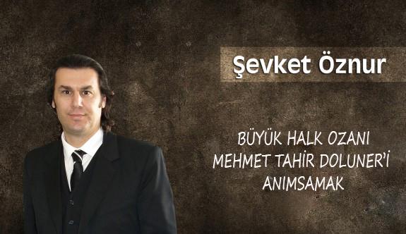 Büyük Halk Ozanı Mehmet Tahir Doluner'i anımsamak