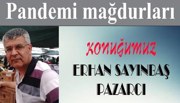 Pandemi mağdurları: Erhan Sayınbaş
