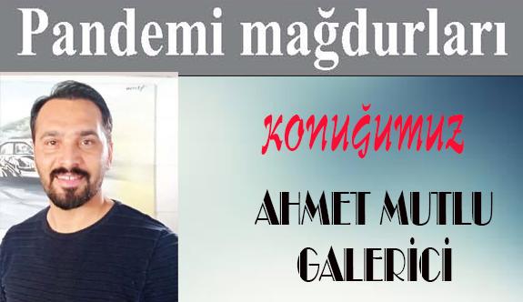 Pandemi mağdurları: Ahmet Mutlu