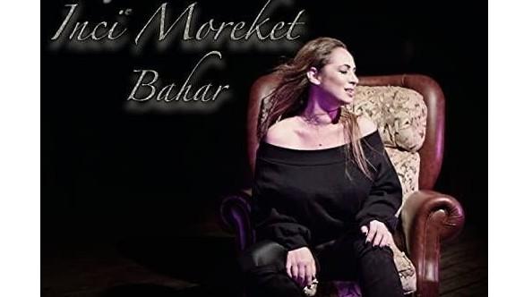 İnci Moreket 'Bahar'la sessizliğini bozdu