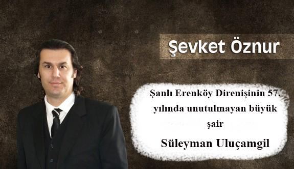 Şanlı Erenköy Direnişinin 57. yılında unutulmayan büyük şair Süleyman Uluçamgil