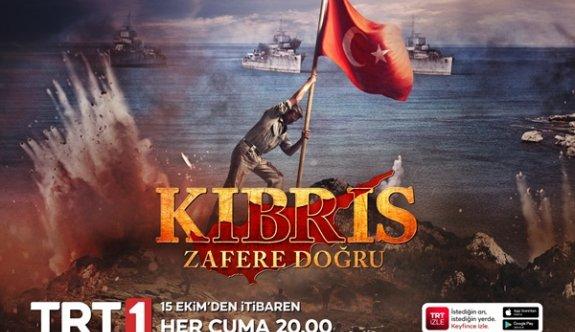 """""""Kıbrıs Zafere Doğru'"""" dizisi 15 Ekim Cuma akşamı başlıyor"""
