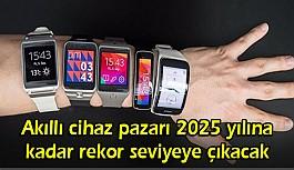 Akıllı cihaz pazarı 2025 yılına kadar...