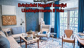 Evinizdeki Negatif Enerjiyi Uzaklaştırmanın 8 Yolu